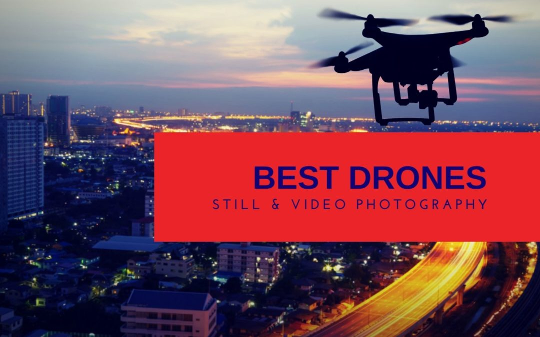Best Drones for Still and Video Photography
